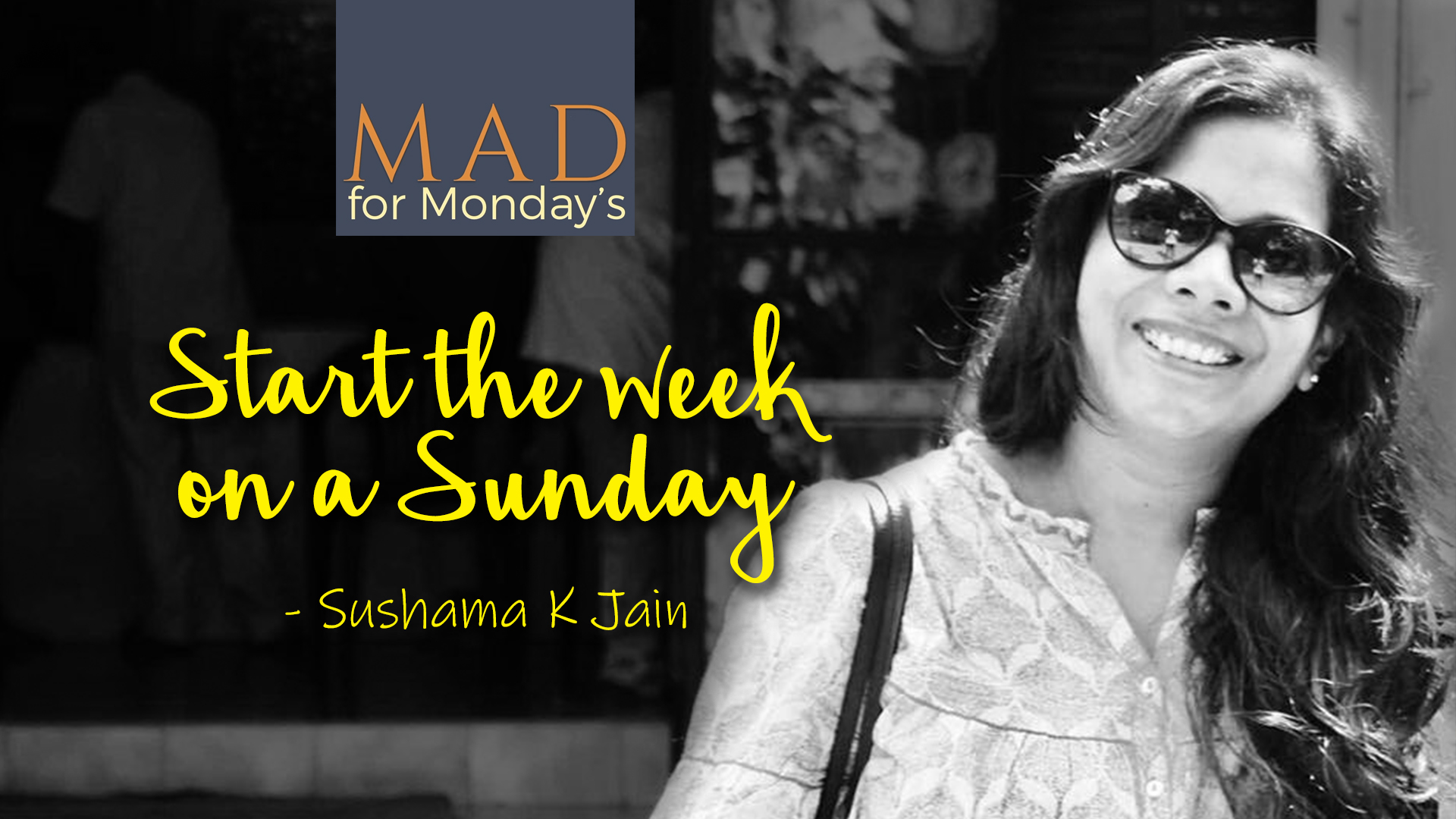 M.A.D. for Mondays – Start the week on a Sunday