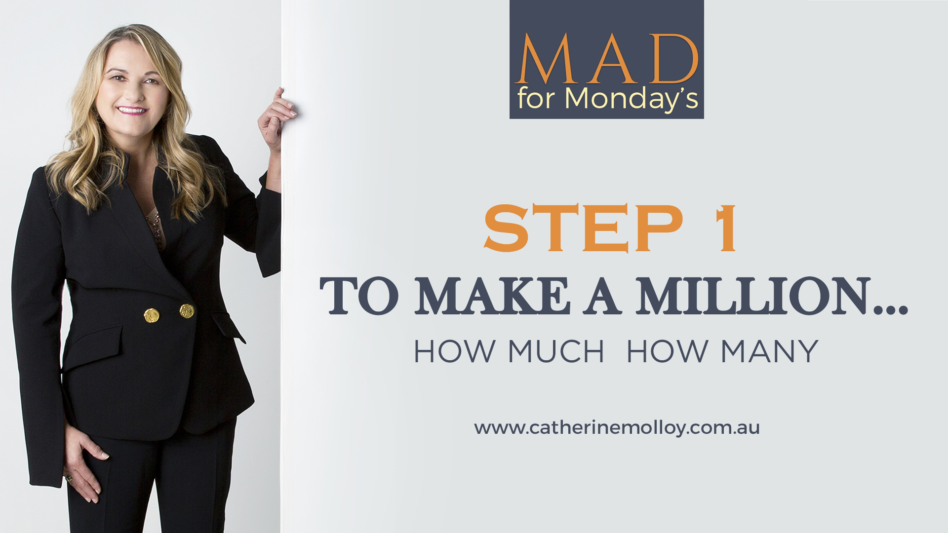 MAD for Monday's – STEP 1 to make a million….How much  How many