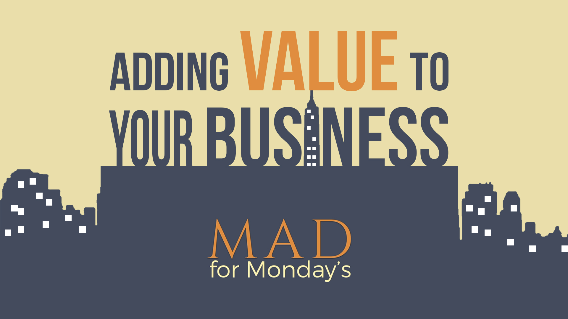 MAD for Monday's – Adding Value to your Business